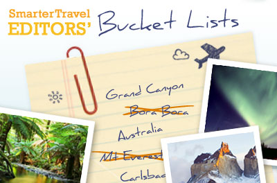 SmarterTravel Editors' Travel Bucket Lists