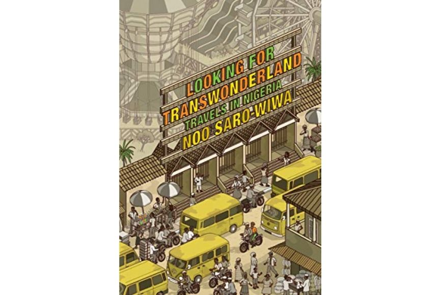 Looking for Transwonderland: Travels in Nigeria, Noo Saro-Wiwa.